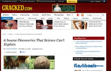 http://www.cracked.com/article_16871_6-insane-discoveries-that-science-cant-explain.html