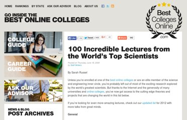 http://www.bestcollegesonline.com/blog/2009/06/18/100-incredible-lectures-from-the-worlds-top-scientists/