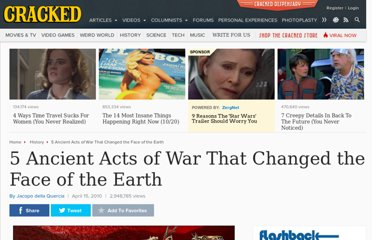 http://www.cracked.com/article_18476_5-ancient-acts-war-that-changed-face-earth.html