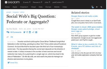 http://gigaom.com/2008/11/30/social-webs-big-question-federate-or-aggregate/
