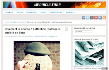 http://www.mediaculture.fr/2010/10/28/comment-la-course-a-l%e2%80%99attention-renforce-la-societe-de-l%e2%80%99ego/