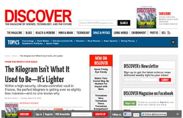 http://discovermagazine.com/2009/mar/08-kilogram-isn.t-what-it-used-to-be-it.s-lighter/article_view?b_start:int=1&-C=