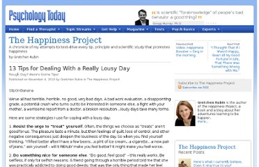 http://www.psychologytoday.com/blog/the-happiness-project/201011/13-tips-dealing-really-lousy-day
