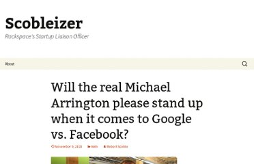 http://scobleizer.com/2010/11/09/will-the-real-michael-arrington-please-stand-up-when-it-comes-to-google-vs-facebook/