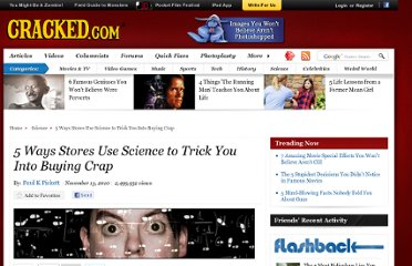http://www.cracked.com/article_18805_5-ways-stores-use-science-to-trick-you-into-buying-crap.html