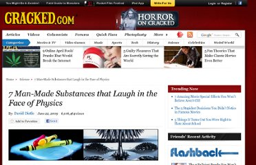 http://www.cracked.com/article_17476_7-man-made-substances-that-laugh-in-face-physics_p2.html