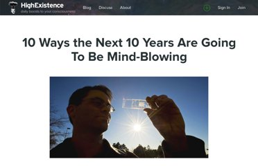 http://www.highexistence.com/10-ways-the-next-10-years-are-going-to-be-mind-blowing/