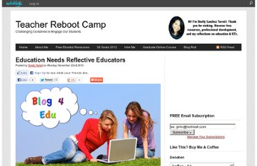 http://teacherbootcamp.edublogs.org/2010/11/22/education-needs-reflective-educators/