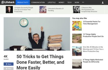 http://www.lifehack.org/articles/productivity/50-tricks-to-get-things-done-faster-better-and-more-easily.html
