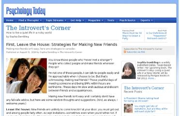 http://www.psychologytoday.com/blog/the-introverts-corner/201008/first-leave-the-house-strategies-making-new-friends