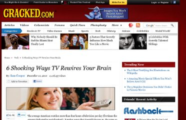 http://www.cracked.com/article_18856_6-shocking-ways-tv-rewires-your-brain.html