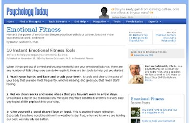 http://www.psychologytoday.com/blog/emotional-fitness/201011/10-instant-emotional-fitness-tools