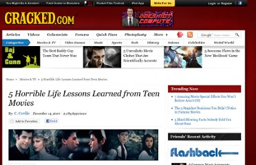 http://www.cracked.com/article_18902_5-horrible-life-lessons-learned-from-teen-movies.html