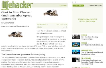 http://lifehacker.com/184773/geek-to-live--choose-and-remember-great-passwords