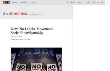 http://www.npr.org/blogs/itsallpolitics/2010/12/13/132033081/new-no-labels-movement-seeks-bipartisanship