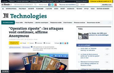 http://www.lemonde.fr/technologies/article/2010/12/09/operation-riposte-les-attaques-vont-continuer-affirme-anonymous_1451186_651865.html