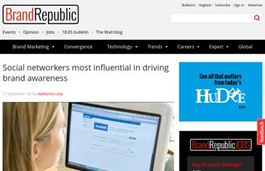http://www.brandrepublic.com/go/news/article/1047048/social-networkers-influential-driving-brand-awareness/