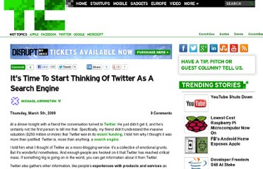 http://techcrunch.com/2009/03/05/its-time-to-start-thinking-of-twitter-as-a-search-engine/