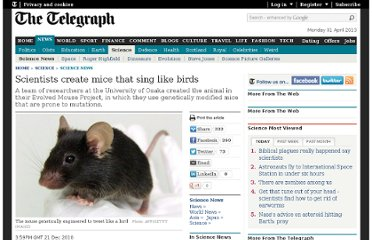 http://www.telegraph.co.uk/science/science-news/8216750/Scientists-create-mice-that-sing-like-birds.html