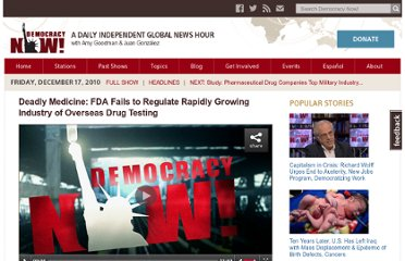 http://www.democracynow.org/2010/12/17/deadly_medicine_fda_fails_to_regulate