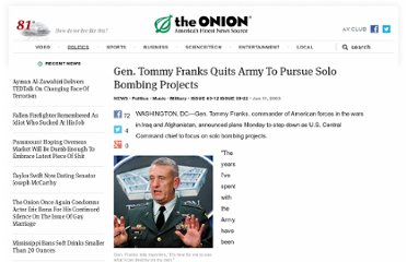 http://www.theonion.com/articles/gen-tommy-franks-quits-army-to-pursue-solo-bombing,467/