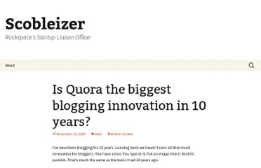 http://scobleizer.com/2010/12/26/is-quora-the-biggest-blogging-innovation-in-10-years/