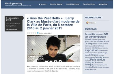 http://morningmeeting.fr/2010/12/31/kiss-the-past-hello-larry-clark-au-musee-d%e2%80%99art-moderne-de-la-ville-de-paris-du-8-octobre-2010-au-2-janvier-2011/