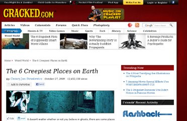 http://www.cracked.com/article/181_the-6-creepiest-places-earth/