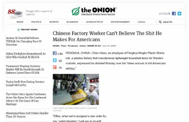 http://www.theonion.com/articles/chinese-factory-worker-cant-believe-the-shit-he-ma,1343/