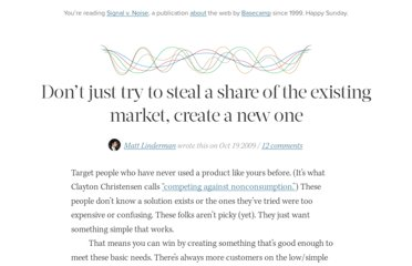 http://37signals.com/svn/posts/1971-dont-just-try-to-steal-a-share-of-the-existing-market-create-a-new-one