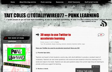 http://taitcoles.wordpress.com/2011/01/12/30-ways-to-use-twitter-to-accelerate-learning/
