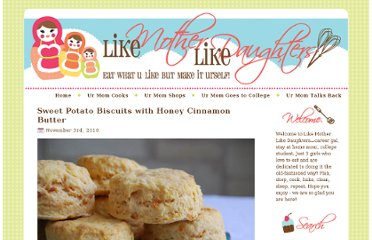 http://likemotherlikedaughters.com/2010/11/sweet-potato-biscuits-with-honey-cinnamon-butter/