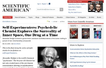 http://www.scientificamerican.com/article.cfm?id=self-experimenter-chemist-explores-new-psychedelics