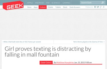 http://www.geek.com/articles/geek-cetera/girl-proves-texting-is-distracting-by-falling-in-mall-fountain-20110115/