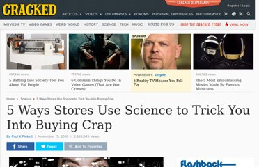 http://www.cracked.com/article_18805_5-ways-stores-use-science-to-trick-you-into-buying-crap_p2.html