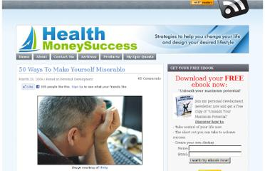 http://www.healthmoneysuccess.com/892/50-ways-to-make-yourself-miserable/