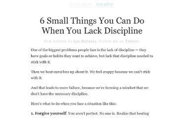 http://zenhabits.net/6-small-things-you-can-do-when-you-lack-discipline/