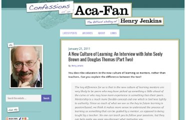 http://henryjenkins.org/2011/01/a_new_culture_of_learning_an_i_1.html