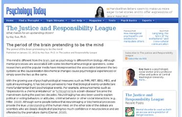 http://www.psychologytoday.com/blog/the-justice-and-responsibility-league/201101/the-period-the-brain-pretending-be-the-mind