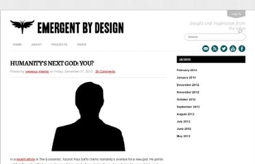http://emergentbydesign.com/2010/12/31/humanitys-next-god-you/